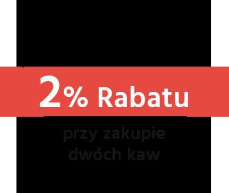 2% Rabatu przy zakupie 2 kaw